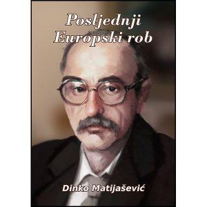 """Dinko Matijašević """"Posljednji Europski rob"""