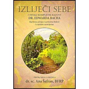 "Dr.sc. Ana Šafran: ""Izliječi sebe – i ostali kompletni radovi dr. Edwarda Bacha"""