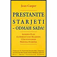 """Jean Carper """"Prestanite starjeti – odmah sada!"""""""