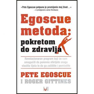 "Pete Egoscue i Roger Gittines ""Egoscue metoda – pokretom do zdravlja"""