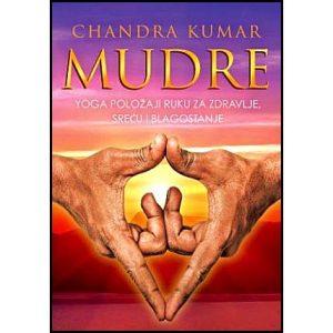 """Chandra Kumar: """"MUDRE – Yoga položaji ruku za zdravlje, sreću i blagostanje"""""""